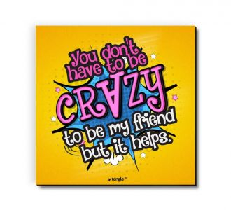 You Don'T Have To Be Crazy To Be My Friend But It Helps Fridge Magnet Of Medium Density Fibreboard
